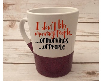 I don't like Morning People - To Go Mug, Coffee mug, Glitter Dipped Mug, Glitter Mug, Funny Coffee Cup, Travel Mug, Ceramic Mug