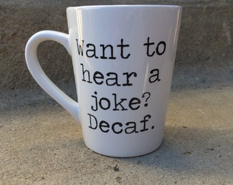 Decaf is a Joke- Coffee Mug, Humor, Funny Gift, Birthday Gift