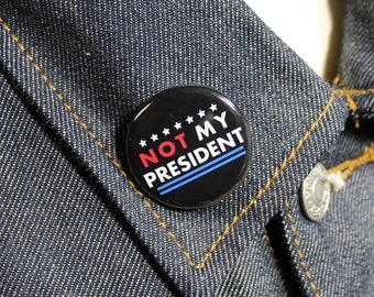 Not My President   1 1/4 Inch pinback button DRUMPF Anti-Trump lapel pin for the people