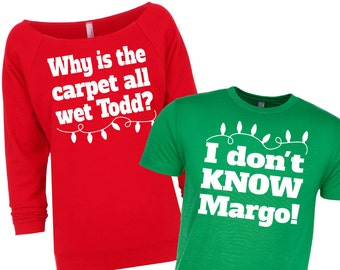 Why is the carpet all wet Todd? I don't KNOW MARGO! Matching Christmas Shirts. Couple's Christmas Shirts. National Lampoon.
