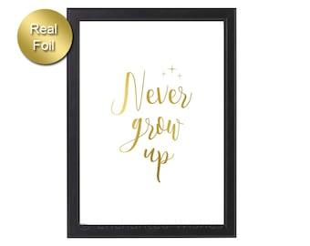 Never Grow Up Gold Foil Print, Never Grow Up, Real Foil Print, Nursery, Kids, Wall Art, Decor, Rose Gold Silver Foil A4 8x10 unframed