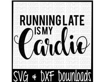 Workout SVG * Running Late is my Cardio Cut File - DXF & SVG Files - Silhouette Cameo, Cricut