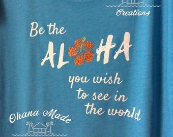 Aloha, Be the Aloha, Aloha Shirt, Hawaiian Shirt, Be the Aloha you wish to see in the world