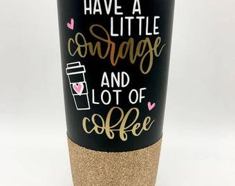 Courage and coffee tumbler//stainless//glitter travel cup//