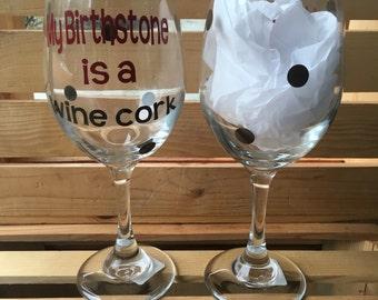 "My Birthstone is a Wine Cork"" Wine Glass"