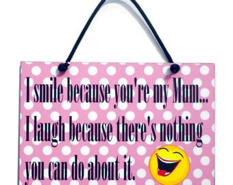 I Smile Because You're My Mum Handmade Mum Gift Home Sign/Plaque 529