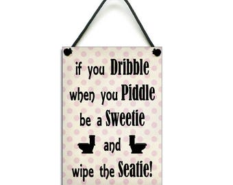 If You Dribble When You Piddle Be A Sweetie Wipe The Seatie- Toilet Sign - Bathroom Sign - Bathroom Quotes - Handmade Wooden Home Sign 239