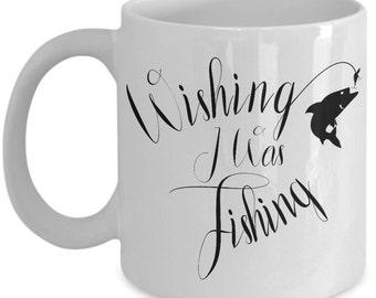 Funny Fishing Mug - Wishing I Was Fishing - Fisherman Gift