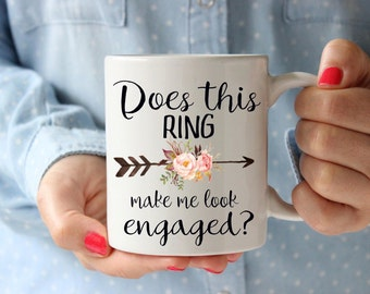 Does this ring make me look engaged, engagement mug, engagement gift, bride to be mug, bridal gift