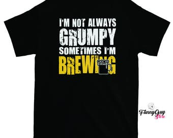 Brewing T-shirt - I'm Not Always Grumpy, Sometimes I'm Brewing -  Gift For Beer Lover