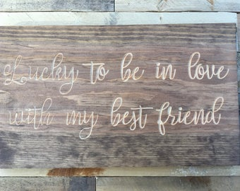 Lucky to be in love with my best friend   Newly wed gift   Bridal Shower Gift   Anniversary Gift   Love   Best Friend   Wedding Sign  