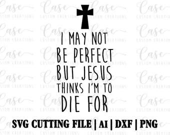 I'm Not Perfect but Jesus thinks I'm To Die For SVG Cutting File, Ai, Png and Dxf | Instant Download | Cricut and Silhouette | Jesus
