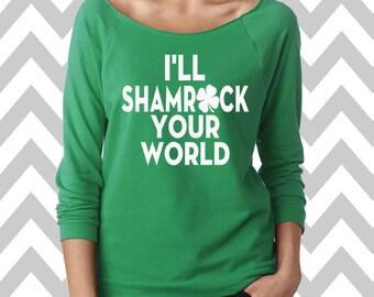I'll Shamrock Your World St. Patrick's Day Sweatshirt Oversized 3/4 Sleeve Sweatshirt Funny St. Patty's Day Sweatshirt Shamrock Sweatshirt
