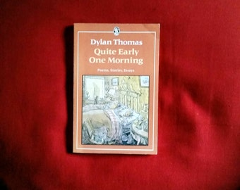Dylan Thomas - Quite Early One Morning (Dent Everyman's Library 1985)