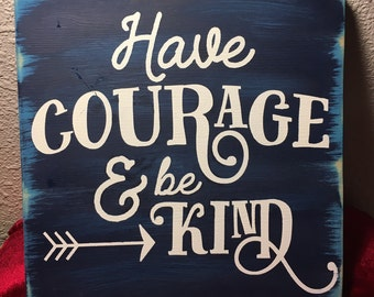 Have courage and be kind Rustic home decor Wooden Sign