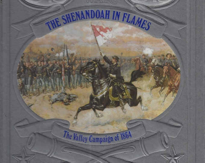 Time-Life: The Civil War-The Shenandoah in Flames-The Valley Campaign of 1864