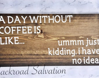 A Day Without Coffee Sign  - Wood sign - sign - farmhouse - cottage chic - rustic - home decor - decor