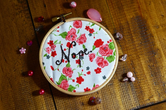 """Nope sassy hand embroidery hoop art lettering in 4"""" hoop. Home decor; embroidered art; floral fabric"""
