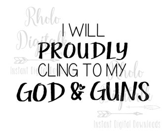 I will proudly cling to my God and Guns-Instant Digital Download