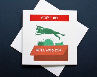 Funny you're off card, we'll miss you , funny leaving card, funny retirement card, funny miss you card, box of frogs card,