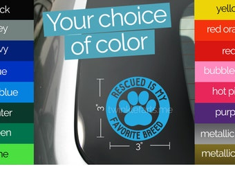 Animal rescue Vinyl Sticker, Rescued is my Favorite Breed Permanent decal - for car, tumbler, computer, laptop, mug -  Adopt Don't Shop