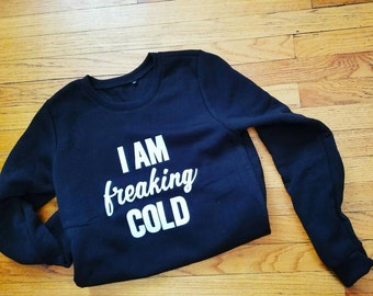 I am freaking cold sweater...winter