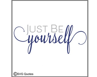 Just Be Yourself SVG DXF EPS Cutting File For Cricut Explore, Silhouette & More.Instant Download.Personal and Commercial Use.Vinyl.Printable