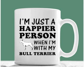 Bull Terrier Mug, I'm Just A Happier Person When I'm With My Bull Terrier, Bull Terrier Gifts, Bull Terrier Coffee Mug, Bull Terrier Lovers