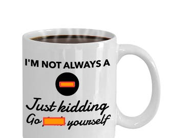 I'm Not Always a Bitch Coffee Mug - Funny Mug - Girlfriend - Mature - BFF - Personalized - Bitch Mug - Funny Coffee Mug