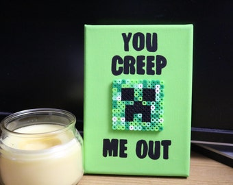 """Minecraft Creeper 5x7 Canvas, """"You Creep Me Out"""""""