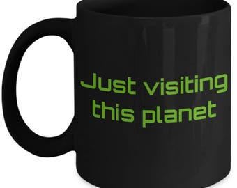 Just Visiting This Planet - Funny Alien Coffee Mug