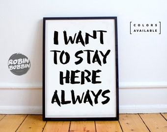 I Want To Stay Here Always - Poster with Love - Wall Decor - Minimal Art - Home Decor - Valentines Gift - Anniversary Gift