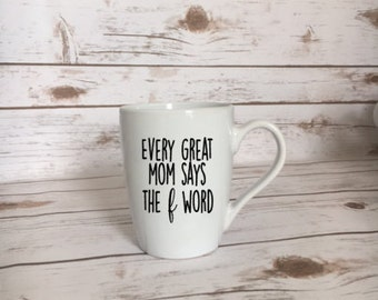 Every Great Mom Says The F Word Coffee Mug, Mothers Day Gift, New Mom Gift, Baby Shower Gift, Mommy Mug, Sassy Mom Gift