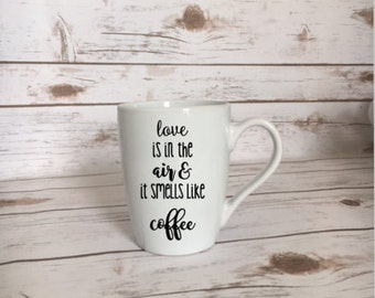 Love Is In The Air & It Smells Like Coffee, Coffee Lover Gift, Coffee Lover Present