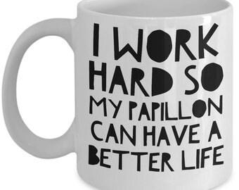 Papillon Mug - Funny Papillon Dog Mug - I Work Hard So My Papillon Can Have A Better Life - Papillon Gifts