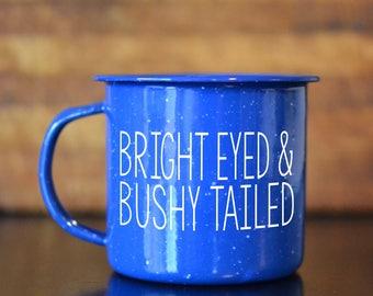 Bright Eyed & Bushy Tailed Camping Mug