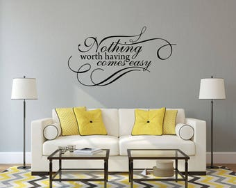 Nothing Worth Having Comes Easy Wall Decal - Great For Home, Bedroom and Living Room Decor
