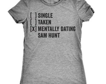 Single, Taken, Mentally Dating Sam Hunt