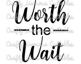 Worth the Wait SVG file // New Baby SVG // Worth the Wait Cut File // Cut File // Silhouette File // Cutting File