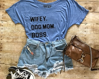 Wifey. Dog mom. Boss tee