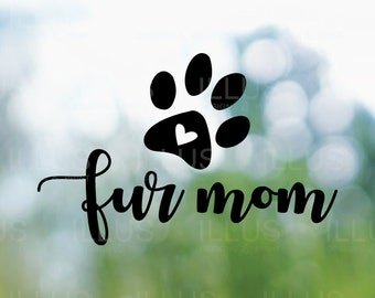 Fur Mom Vinyl Decal // Dog Owners Decal, Pet Owner Decal, Dog Owner Sticker, Laptop Decal, Car Decal, Glass Decal, Laptop Decal, Phone Decal