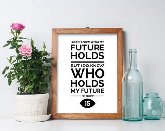 """I Don't Know What My Future Holds But I Do Know Who Holds My Future Print, Tim Tebow Quote - 8"""" x 10"""" Printable Art Piece - Black & White"""
