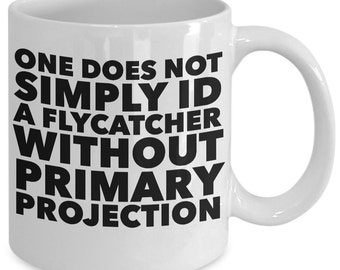 Bird Watching Gift Coffee Mug - One Does Not Simply Id a Flycatcher Without Primary Projection - Unique gift for Bird Watcher