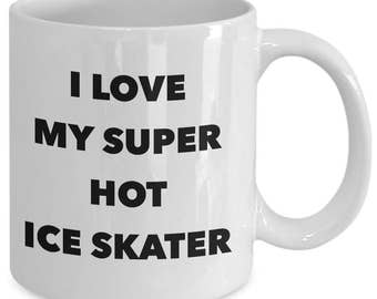 I love my super hot ice skater - Unique gift mug for him, her, husband, wife, boyfriend, men, women