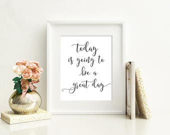 Printable. Today is going to be a great day, motivational quote, office art print, Poster Print, inspirational print, great quote,8X10 11X14