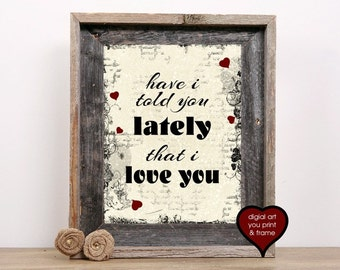Have I told you lately that I love you Lyric Anniversary Love Art Digital Print You Print & Frame Instant Download printable Rod Stewart