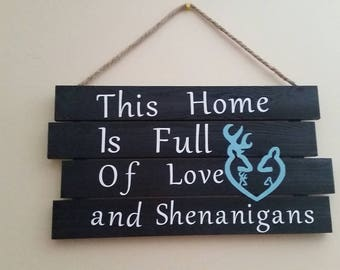 Wooden sign. Custom made. This home is full of love and shenanigans. Made to order, you can choose font and colors!