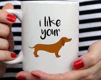 I Like Your Wiener Mug | Cute Mug | Pet Mug | Contemporary Mug | Dog Mug | Funny Quote | Wiener Mug | Dachshund Mug | Sausage Dog Mug