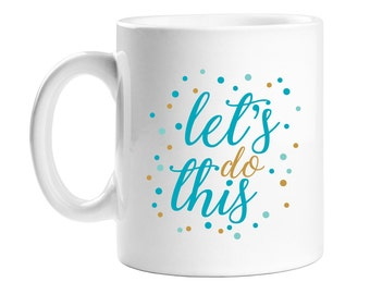 Coffee Mug - Let's Do This Turquoise and Gold - Birthday Gift - Holiday Gift  - WCM11OZ-ED22F