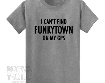 I Can't Find Funkytown on My GPS T-Shirt